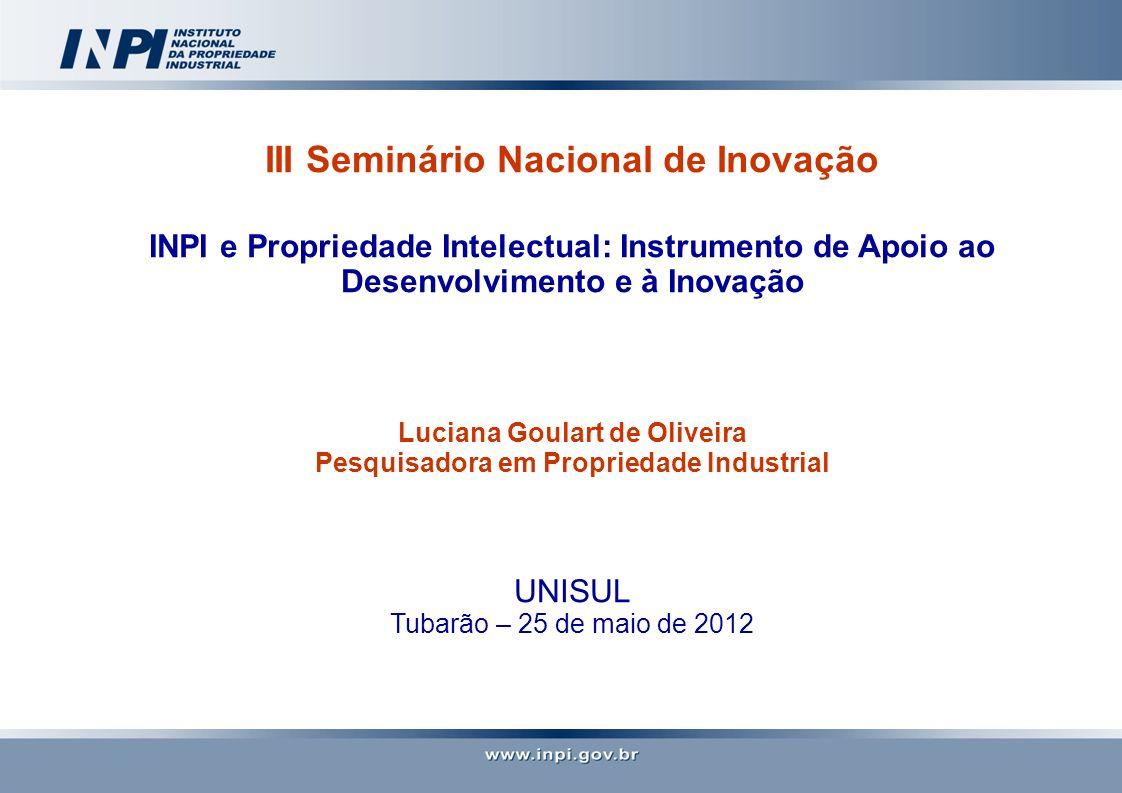 III Seminário Nacional de Inovação INPI e Propriedade Intelectual: Instrumento de Apoio ao Desenvolvimento e à Inovação Luciana Goulart de Oliveira Pe