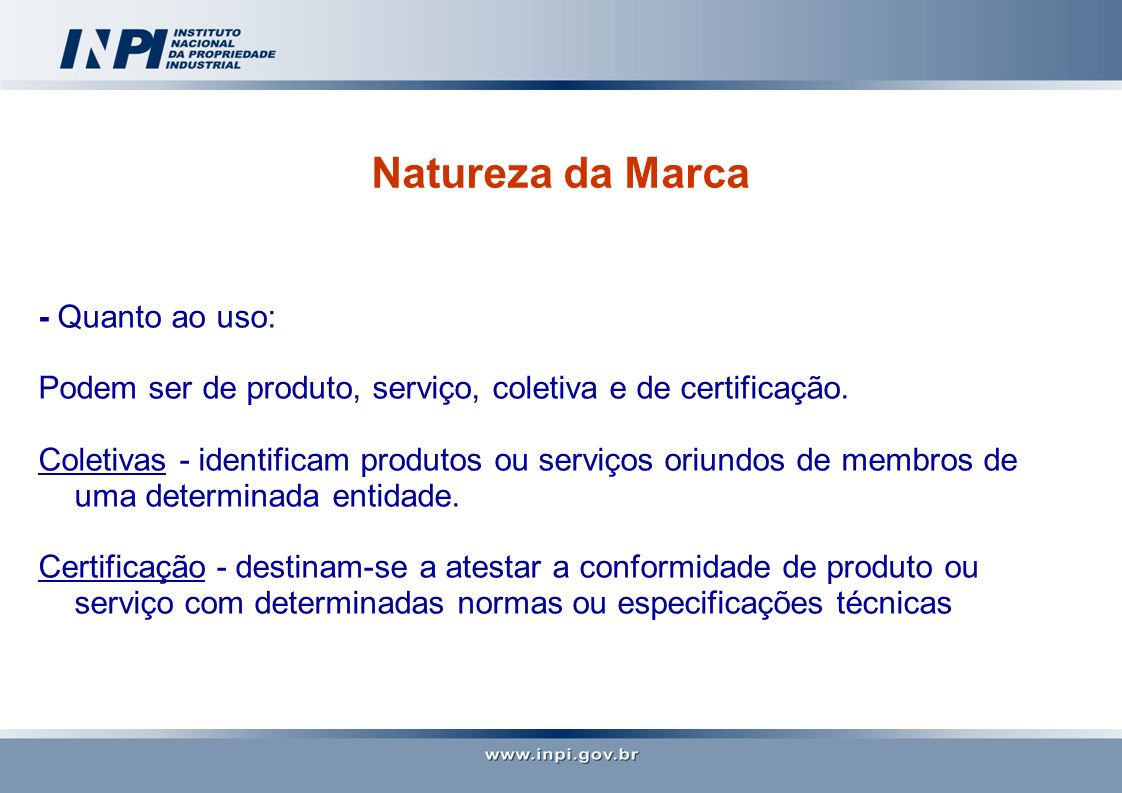Natureza da Marca - Quanto ao uso: Podem ser de produto, serviço, coletiva e de certificação. Coletivas - identificam produtos ou serviços oriundos de