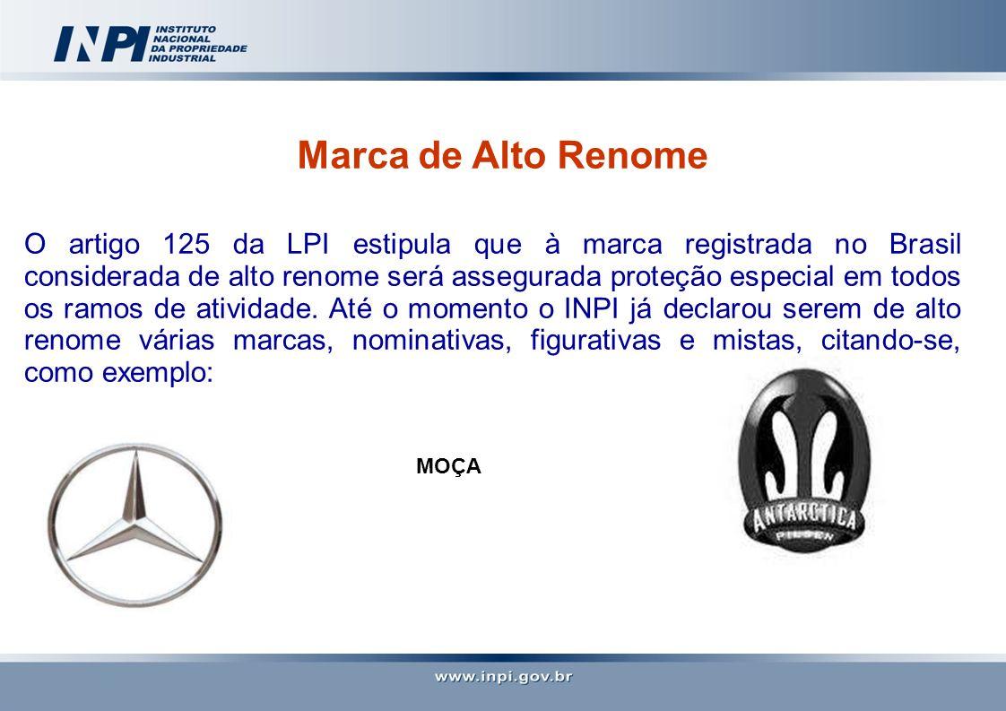 Marca de Alto Renome O artigo 125 da LPI estipula que à marca registrada no Brasil considerada de alto renome será assegurada proteção especial em tod