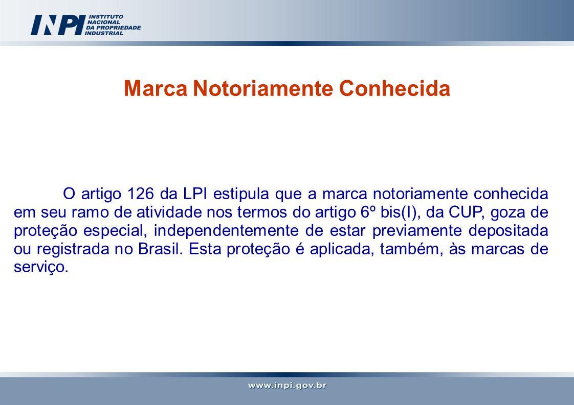 Marca Notoriamente Conhecida O artigo 126 da LPI estipula que a marca notoriamente conhecida em seu ramo de atividade nos termos do artigo 6º bis(I),