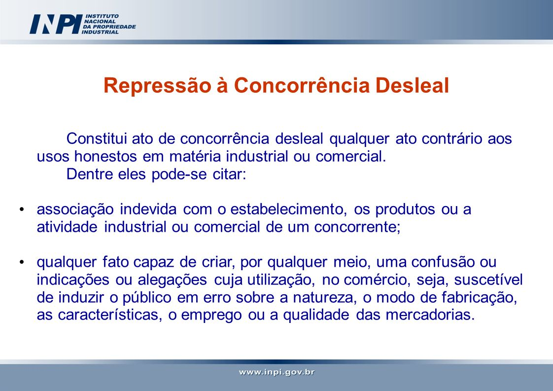 Repressão à Concorrência Desleal Constitui ato de concorrência desleal qualquer ato contrário aos usos honestos em matéria industrial ou comercial. De