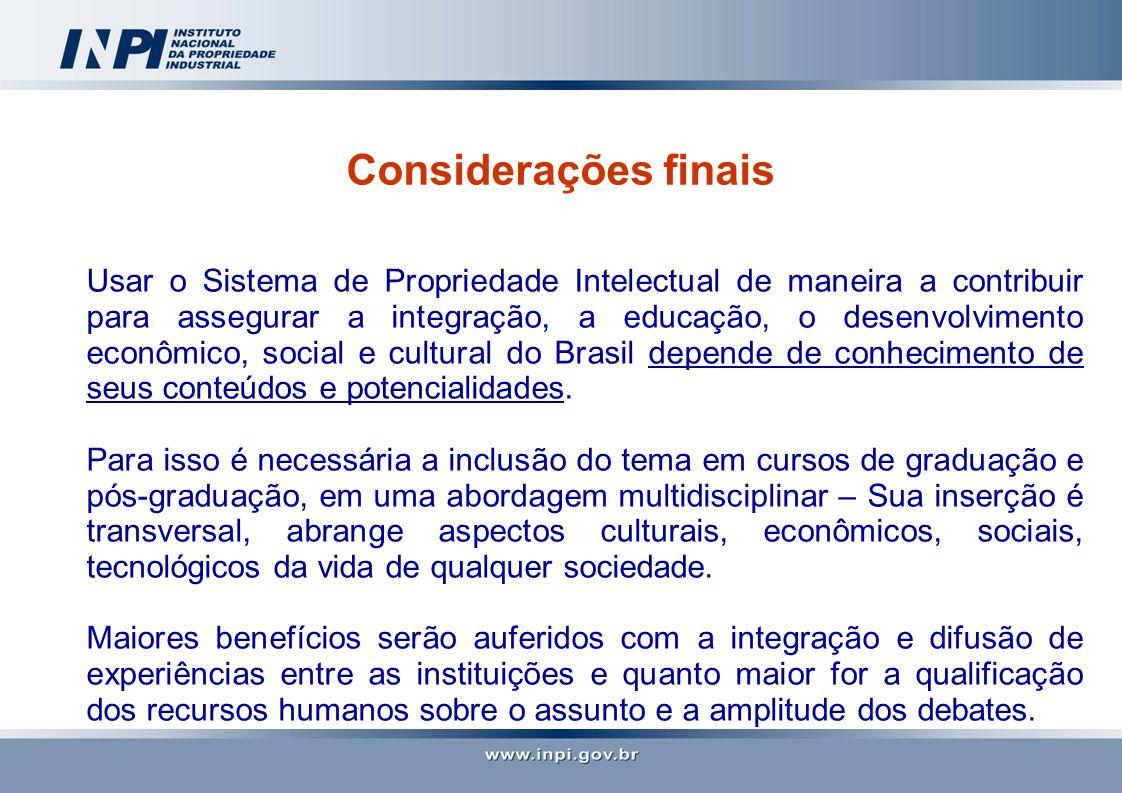 Considerações finais Usar o Sistema de Propriedade Intelectual de maneira a contribuir para assegurar a integração, a educação, o desenvolvimento econ