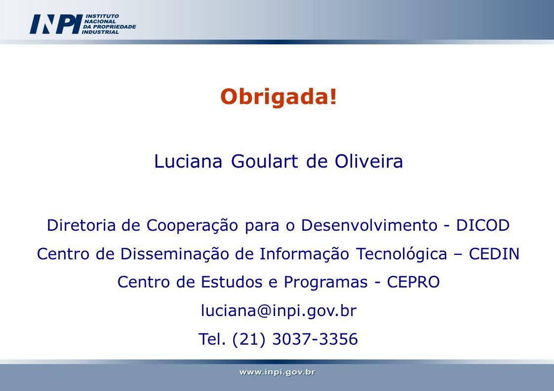 Obrigada! Luciana Goulart de Oliveira Diretoria de Cooperação para o Desenvolvimento - DICOD Centro de Disseminação de Informação Tecnológica – CEDIN