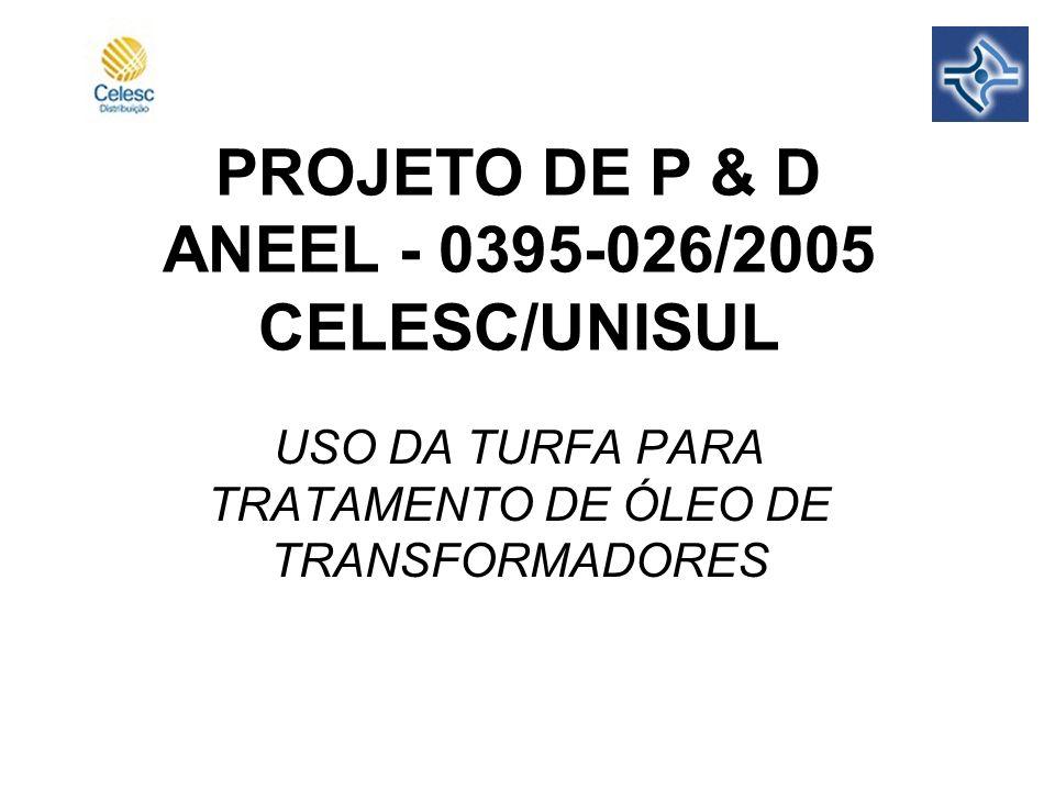 PROJETO DE P & D ANEEL - 0395-026/2005 CELESC/UNISUL USO DA TURFA PARA TRATAMENTO DE ÓLEO DE TRANSFORMADORES