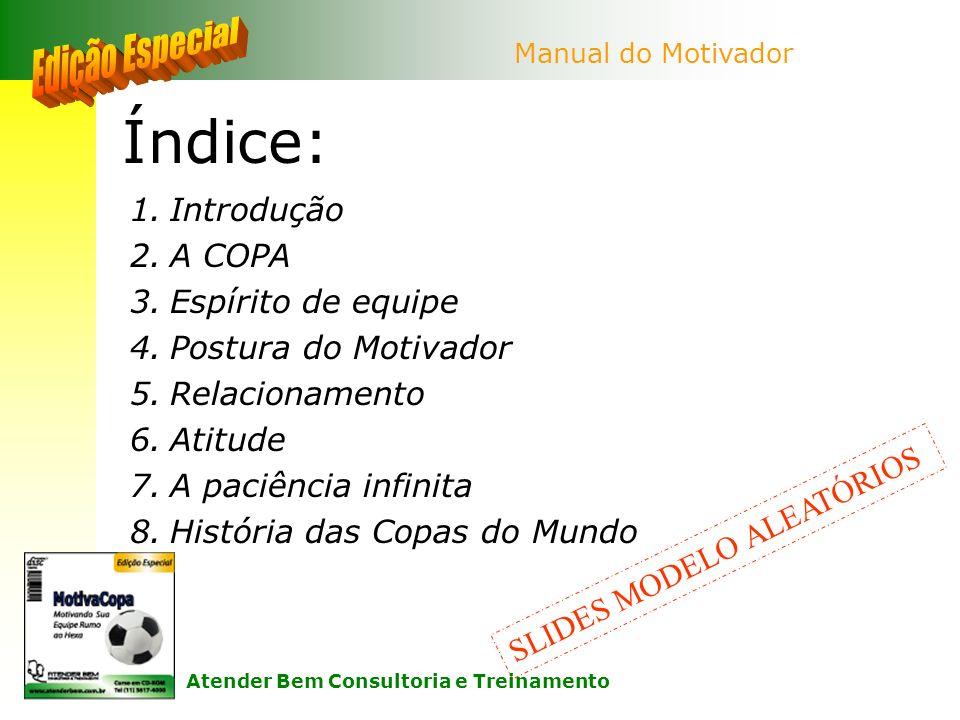 Índice: 1.Introdução 2.A COPA 3.Espírito de equipe 4.Postura do Motivador 5.Relacionamento 6.Atitude 7.A paciência infinita 8.História das Copas do Mu