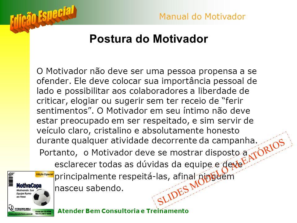 Postura do Motivador O Motivador não deve ser uma pessoa propensa a se ofender. Ele deve colocar sua importância pessoal de lado e possibilitar aos co