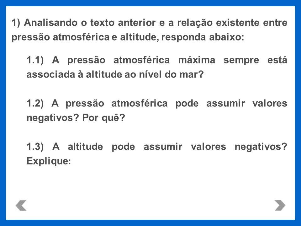 1) Analisando o texto anterior e a relação existente entre pressão atmosférica e altitude, responda abaixo: 1.1) A pressão atmosférica máxima sempre e