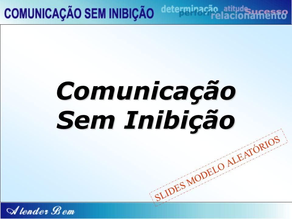 Comunicação Sem Inibição SLIDES MODELO ALEATÓRIOS