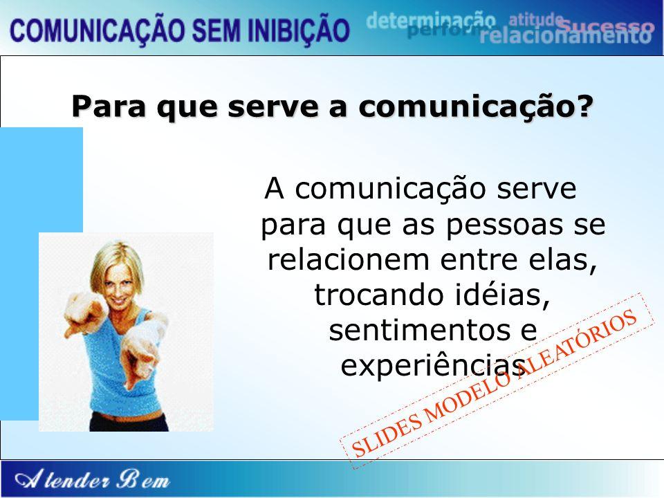 Para que serve a comunicação? A comunicação serve para que as pessoas se relacionem entre elas, trocando idéias, sentimentos e experiências SLIDES MOD