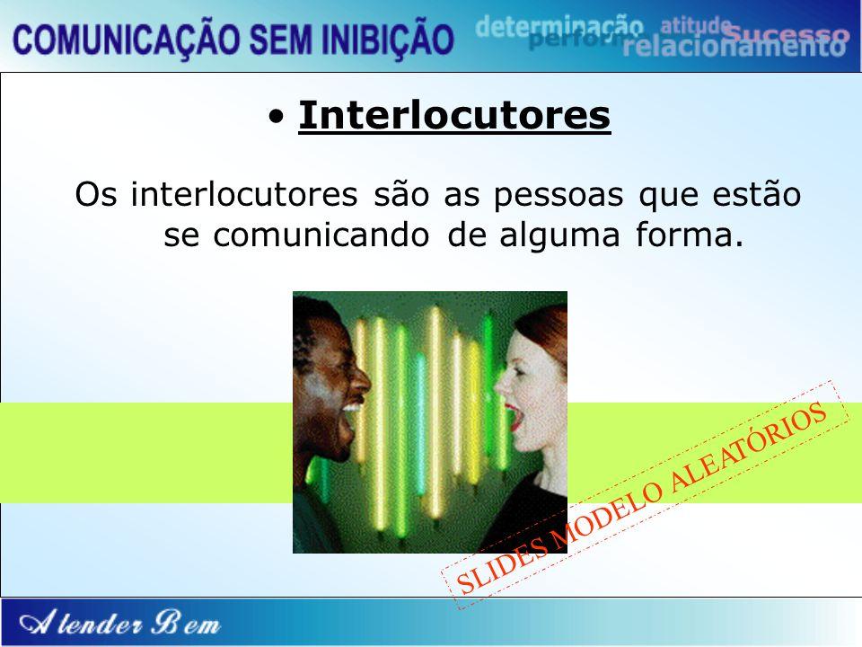 Interlocutores Os interlocutores são as pessoas que estão se comunicando de alguma forma. SLIDES MODELO ALEATÓRIOS