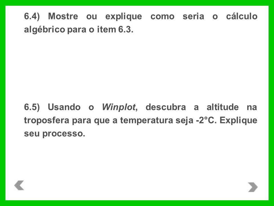 6.4) Mostre ou explique como seria o cálculo algébrico para o item 6.3. 6.5) Usando o Winplot, descubra a altitude na troposfera para que a temperatur