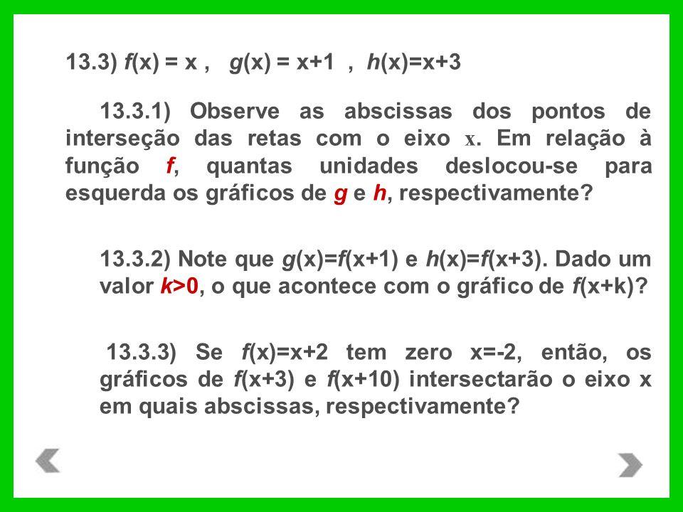 13.3) f(x) = x, g(x) = x+1, h(x)=x+3 13.3.1) Observe as abscissas dos pontos de interseção das retas com o eixo x.