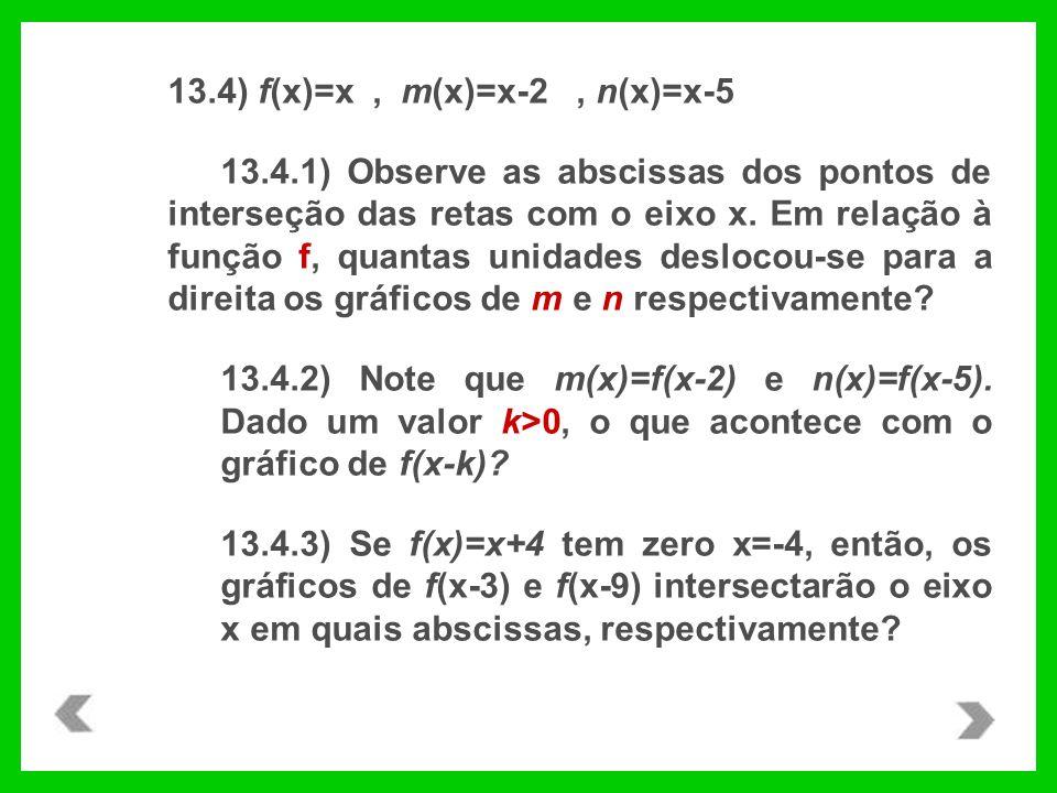 13.4) f(x)=x, m(x)=x-2, n(x)=x-5 13.4.1) Observe as abscissas dos pontos de interseção das retas com o eixo x. Em relação à função f, quantas unidades