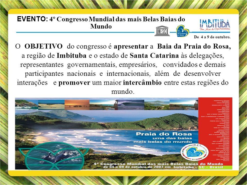 EVENTO: 4º Congresso Mundial das mais Belas Baias do Mundo De 4 a 9 de outubro. O OBJETIVO do congresso é apresentar a Baia da Praia do Rosa, a região