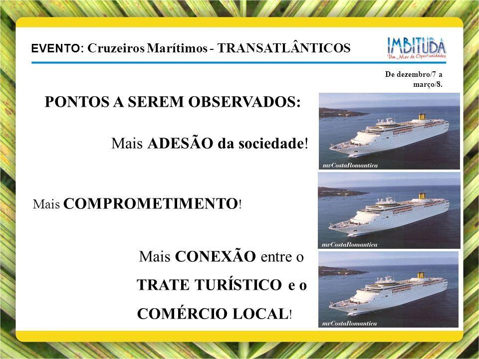 EVENTO: Cruzeiros Marítimos - TRANSATLÂNTICOS De dezembro/7 a março/8. PONTOS A SEREM OBSERVADOS: Mais ADESÃO da sociedade! Mais COMPROMETIMENTO ! Mai