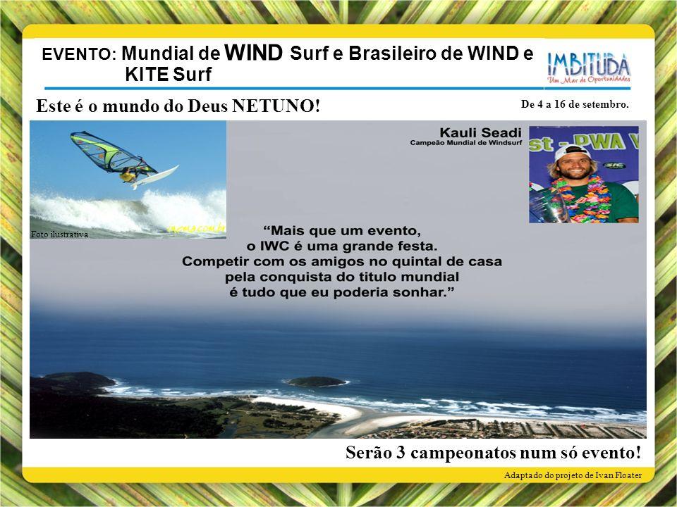 EVENTO: Mundial de WIND Surf e Brasileiro de WIND e KITE Surf De 4 a 16 de setembro. Este é o mundo do Deus NETUNO! Serão 3 campeonatos num só evento!