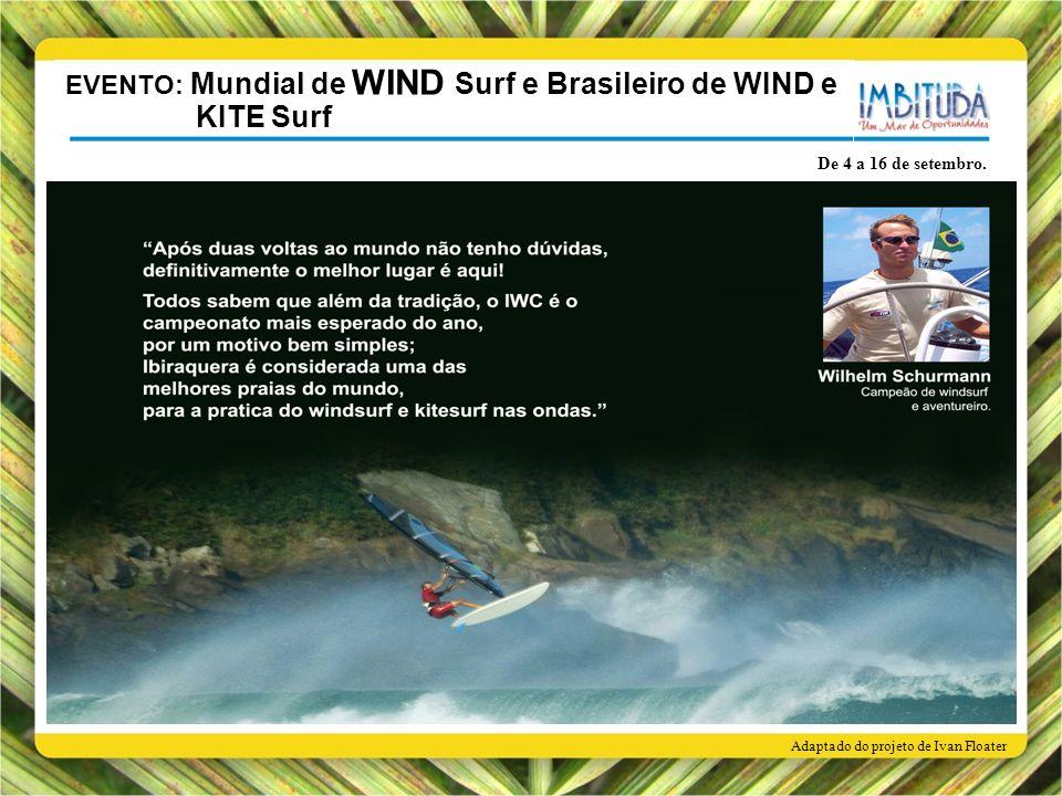 Adaptado do projeto de Ivan Floater De 4 a 16 de setembro. EVENTO: Mundial de WIND Surf e Brasileiro de WIND e KITE Surf