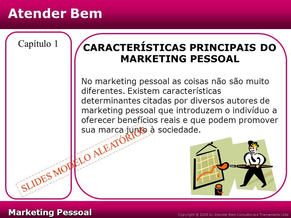 Marketing Pessoal Marketing Pessoal Atender Bem Copyright ® 2005 by Atender Bem Consultoria e Treinamento Ltda Capítulo 1 CARACTERÍSTICAS PRINCIPAIS D