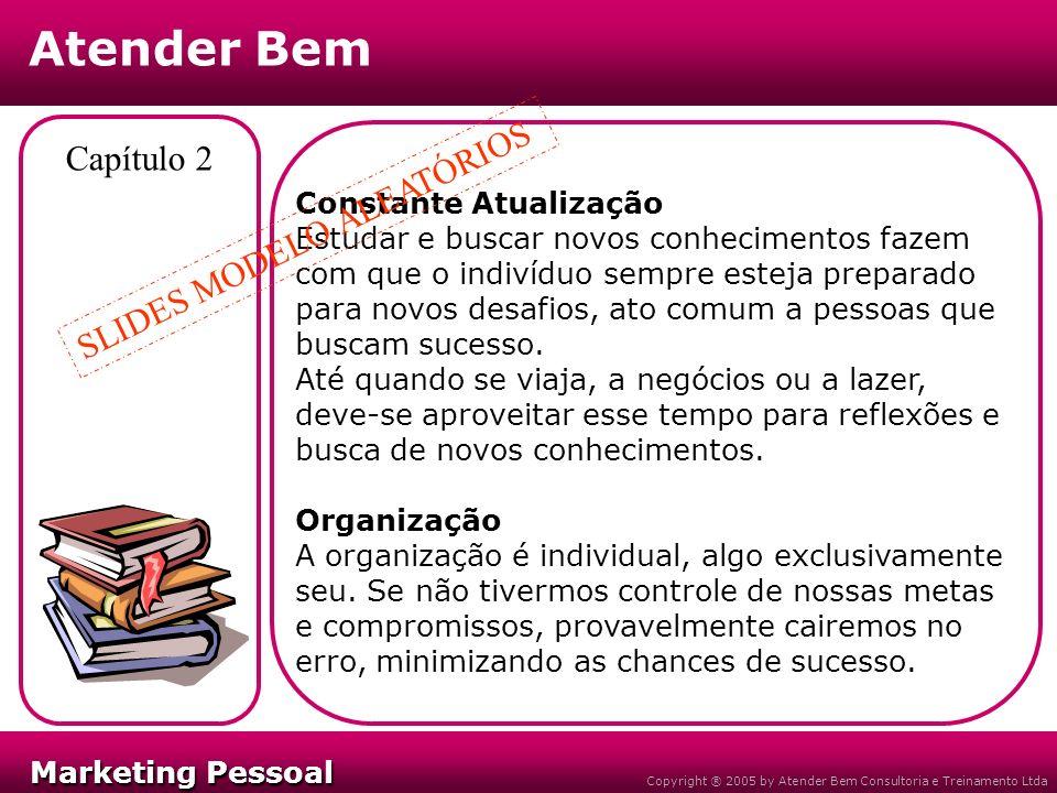 Marketing Pessoal Marketing Pessoal Atender Bem Copyright ® 2005 by Atender Bem Consultoria e Treinamento Ltda Capítulo 2 Constante Atualização Estuda