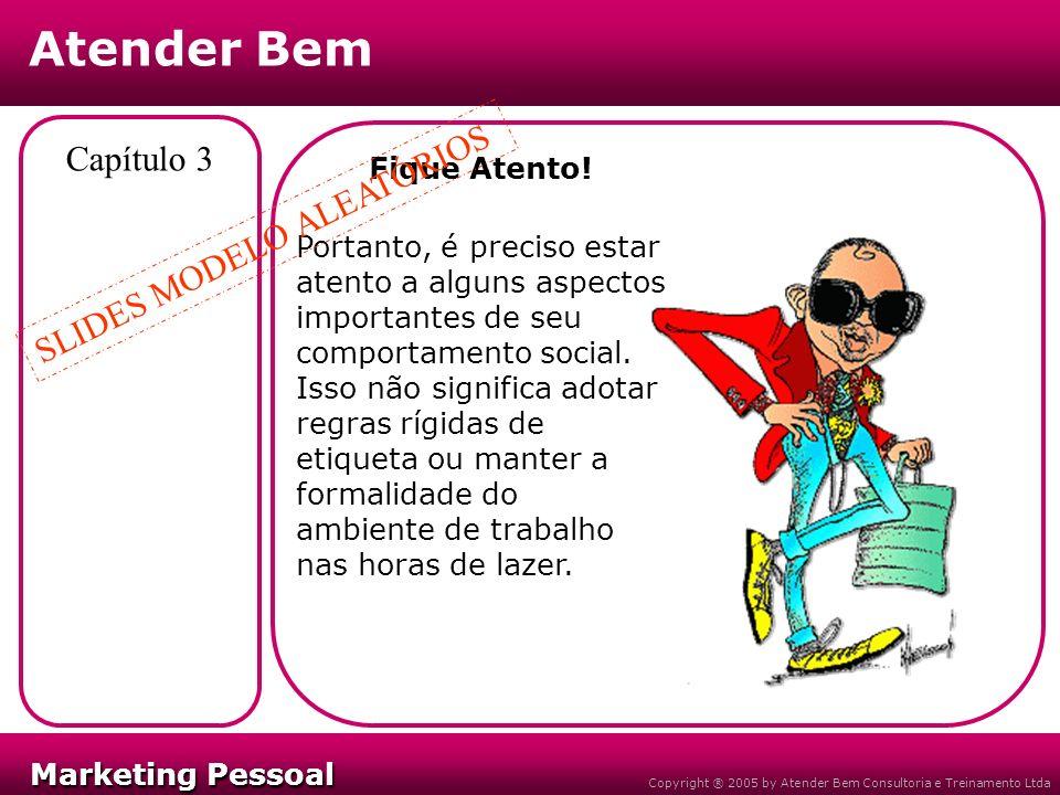 Marketing Pessoal Marketing Pessoal Atender Bem Copyright ® 2005 by Atender Bem Consultoria e Treinamento Ltda Capítulo 3 Fique Atento.