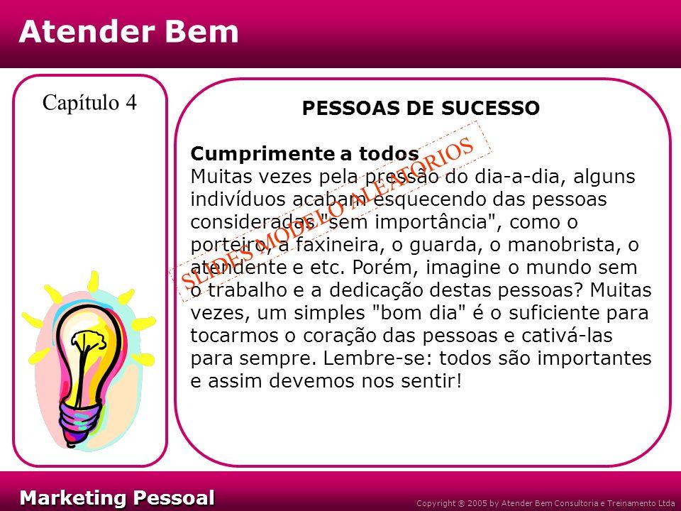 Marketing Pessoal Marketing Pessoal Atender Bem Copyright ® 2005 by Atender Bem Consultoria e Treinamento Ltda Capítulo 4 PESSOAS DE SUCESSO Cumprimen