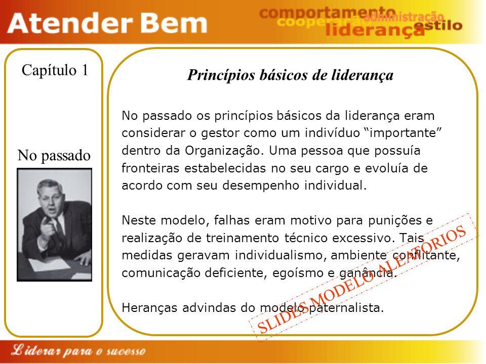 Princípios básicos de liderança No passado os princípios básicos da liderança eram considerar o gestor como um indivíduo importante dentro da Organiza