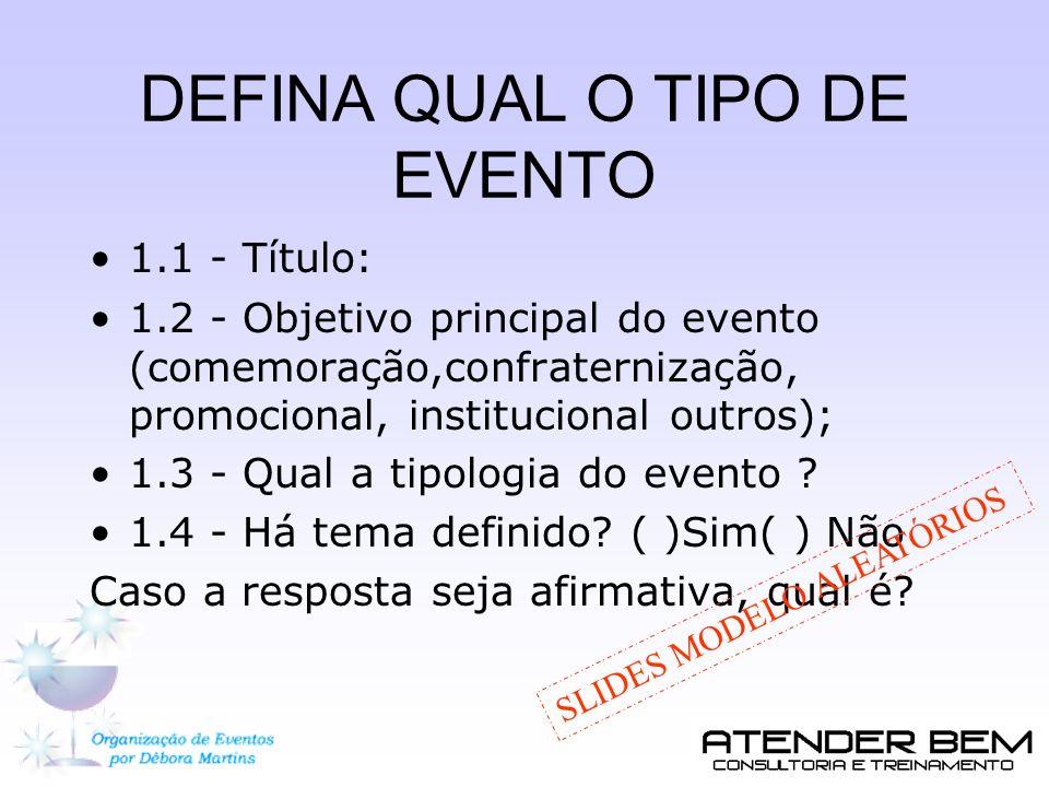 DEFINA QUAL O TIPO DE EVENTO 1.1 - Título: 1.2 - Objetivo principal do evento (comemoração,confraternização, promocional, institucional outros); 1.3 -