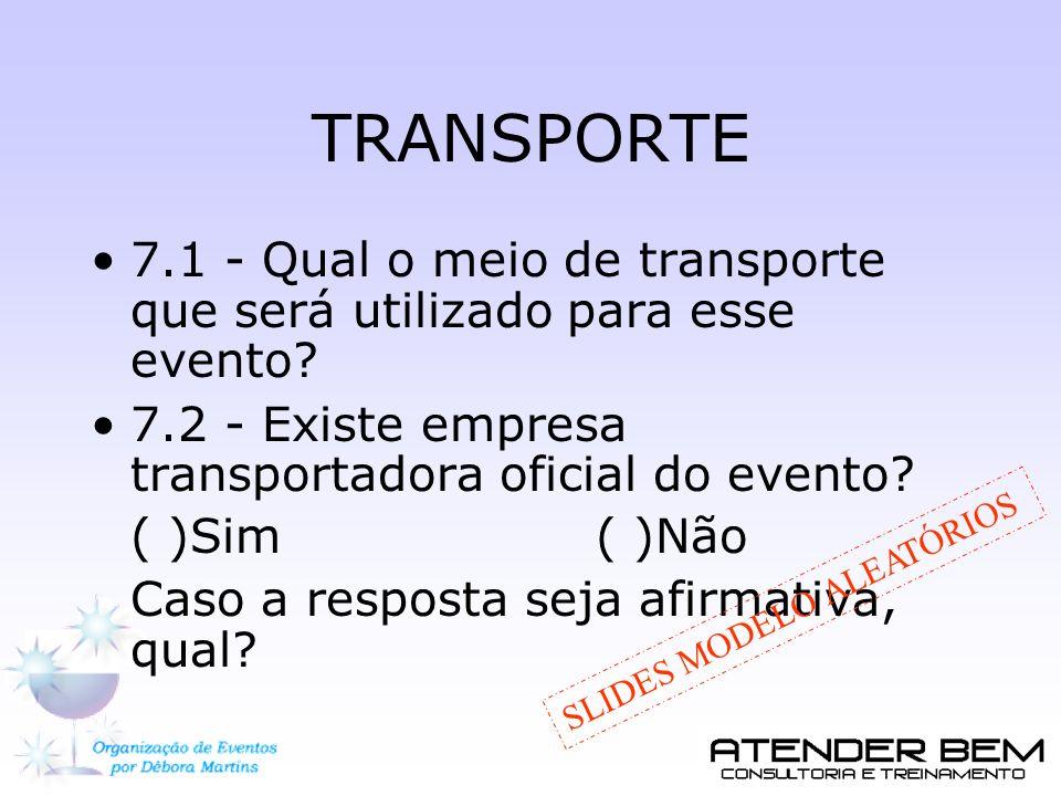 TRANSPORTE 7.1 - Qual o meio de transporte que será utilizado para esse evento? 7.2 - Existe empresa transportadora oficial do evento? ( )Sim ( )Não C