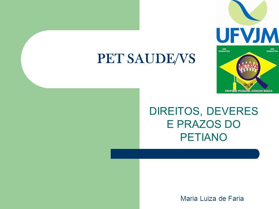 PET SAUDE/VS DIREITOS, DEVERES E PRAZOS DO PETIANO Maria Luiza de Faria