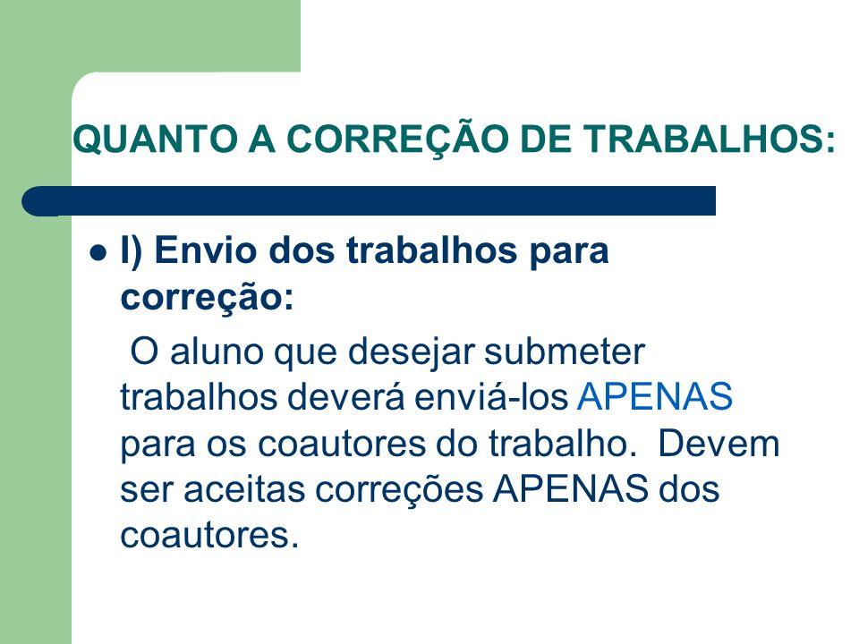 QUANTO A CORREÇÃO DE TRABALHOS: I) Envio dos trabalhos para correção: O aluno que desejar submeter trabalhos deverá enviá-los APENAS para os coautores