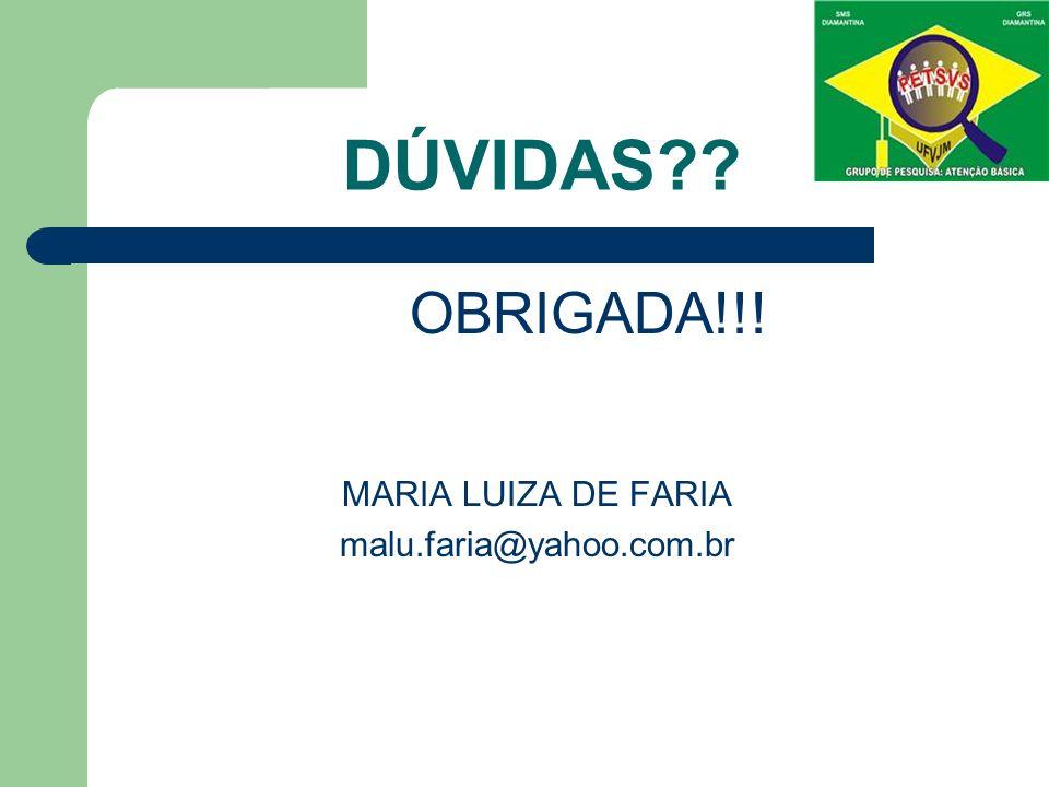 DÚVIDAS?? OBRIGADA!!! MARIA LUIZA DE FARIA malu.faria@yahoo.com.br
