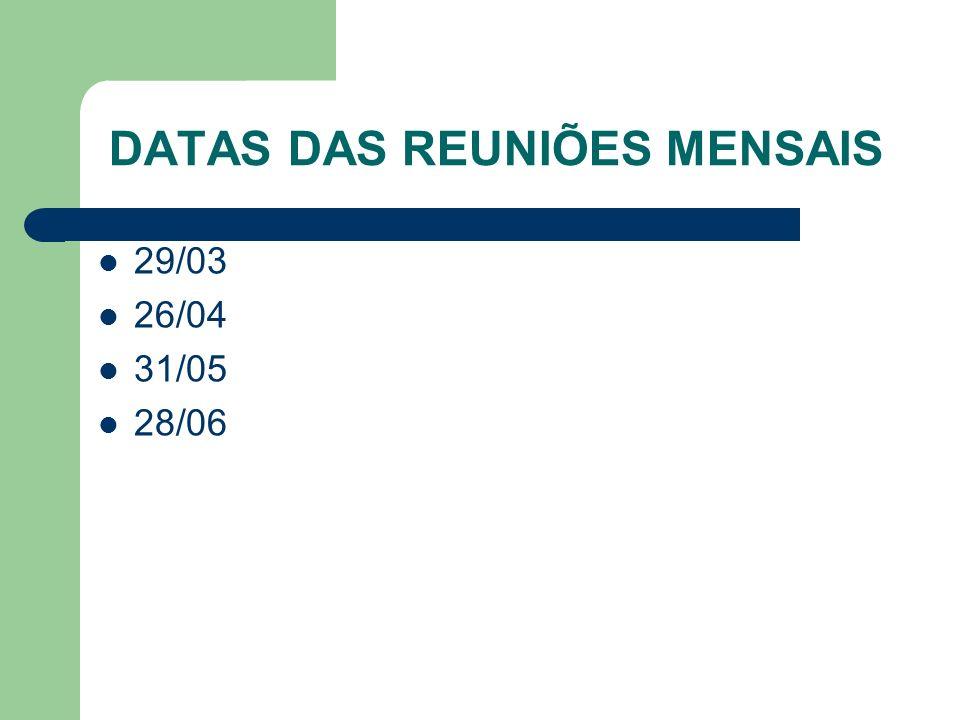 DATAS DAS REUNIÕES MENSAIS 29/03 26/04 31/05 28/06