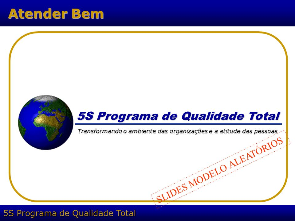 5S Programa de Qualidade Total Atender Bem 5S Programa de Qualidade Total Transformando o ambiente das organizações e a atitude das pessoas SLIDES MOD