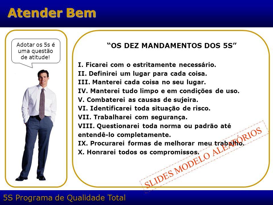 5S Programa de Qualidade Total Atender Bem OS DEZ MANDAMENTOS DOS 5S I. Ficarei com o estritamente necessário. II. Definirei um lugar para cada coisa.