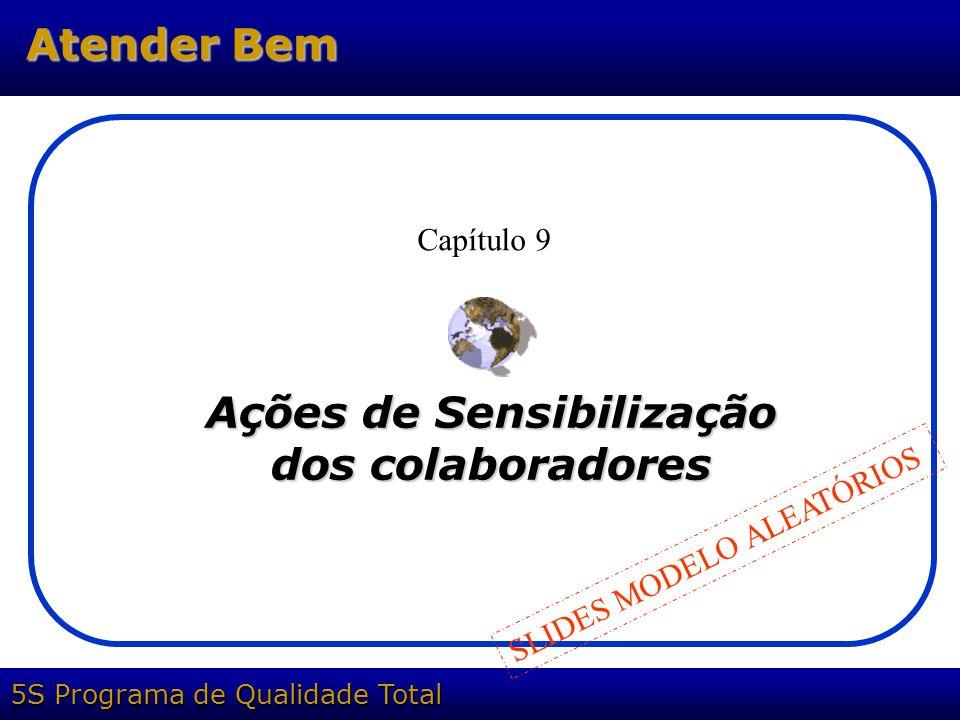 5S Programa de Qualidade Total Atender Bem Ações de Sensibilização dos colaboradores Capítulo 9 SLIDES MODELO ALEATÓRIOS