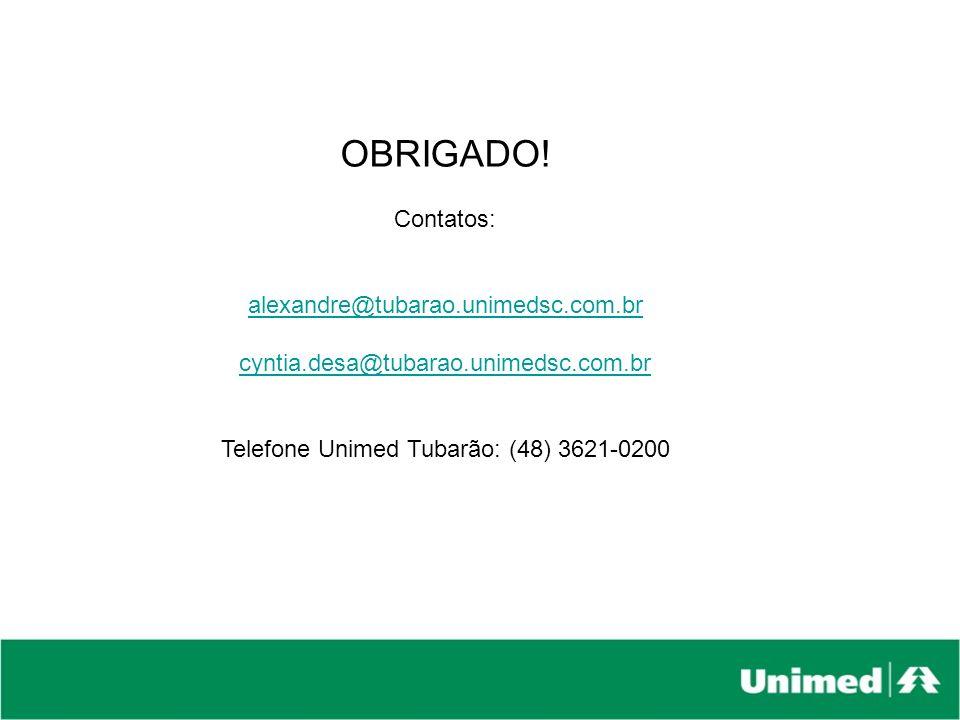 OBRIGADO! Contatos: alexandre@tubarao.unimedsc.com.br cyntia.desa@tubarao.unimedsc.com.br Telefone Unimed Tubarão: (48) 3621-0200