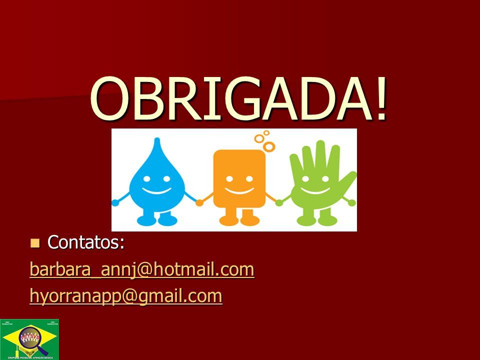 OBRIGADA! Contatos: Contatos: barbara_annj@hotmail.com hyorranapp@gmail.com