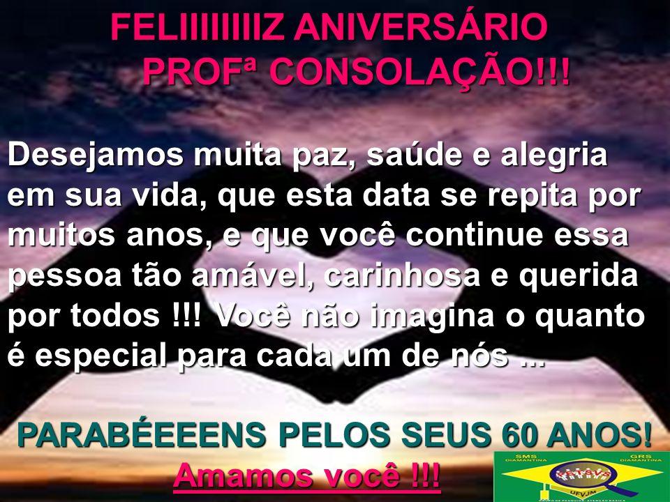 FELIIIIIIIIZ ANIVERSÁRIO FELIIIIIIIIZ ANIVERSÁRIO PROFª CONSOLAÇÃO!!.