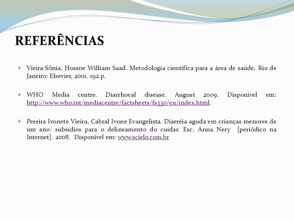 Vieira Sônia, Hossne William Saad. Metodologia científica para a área de saúde. Rio de Janeiro: Elsevier, 2001. 192 p. WHO Media centre. Diarrhoeal di