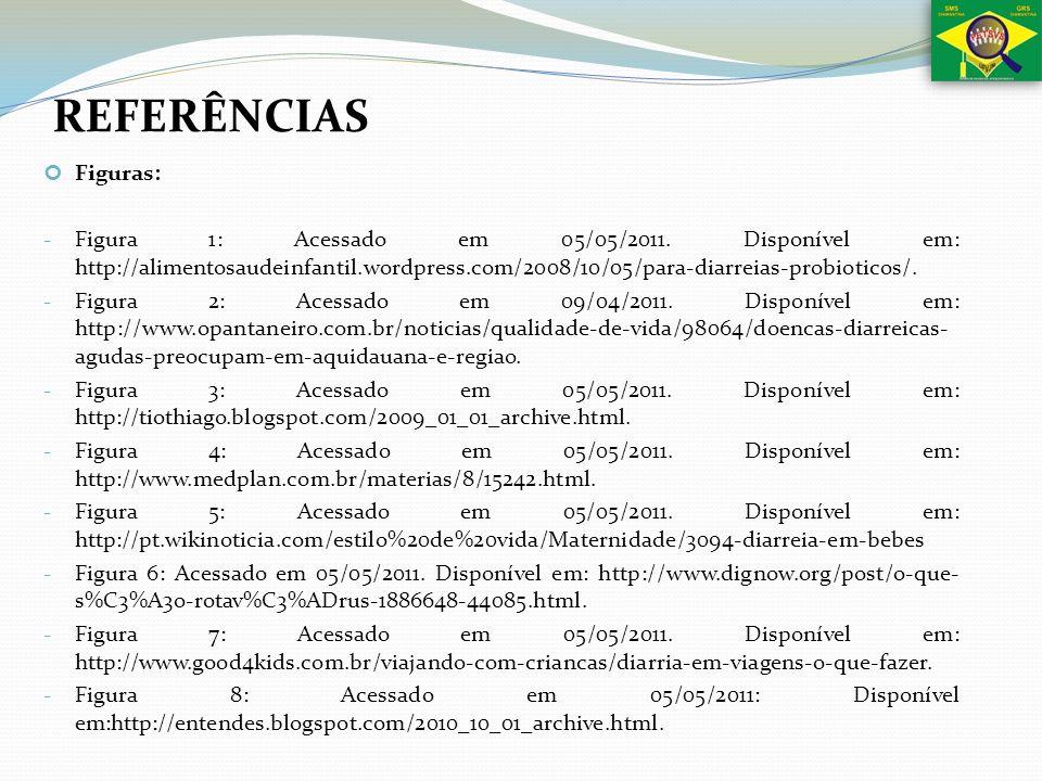 Figuras: - Figura 1: Acessado em 05/05/2011. Disponível em: http://alimentosaudeinfantil.wordpress.com/2008/10/05/para-diarreias-probioticos/. - Figur