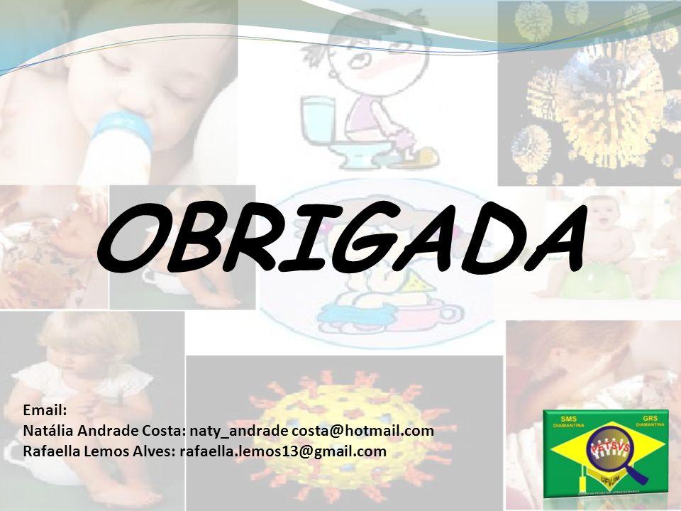 OBRIGADA Email: Natália Andrade Costa: naty_andrade costa@hotmail.com Rafaella Lemos Alves: rafaella.lemos13@gmail.com