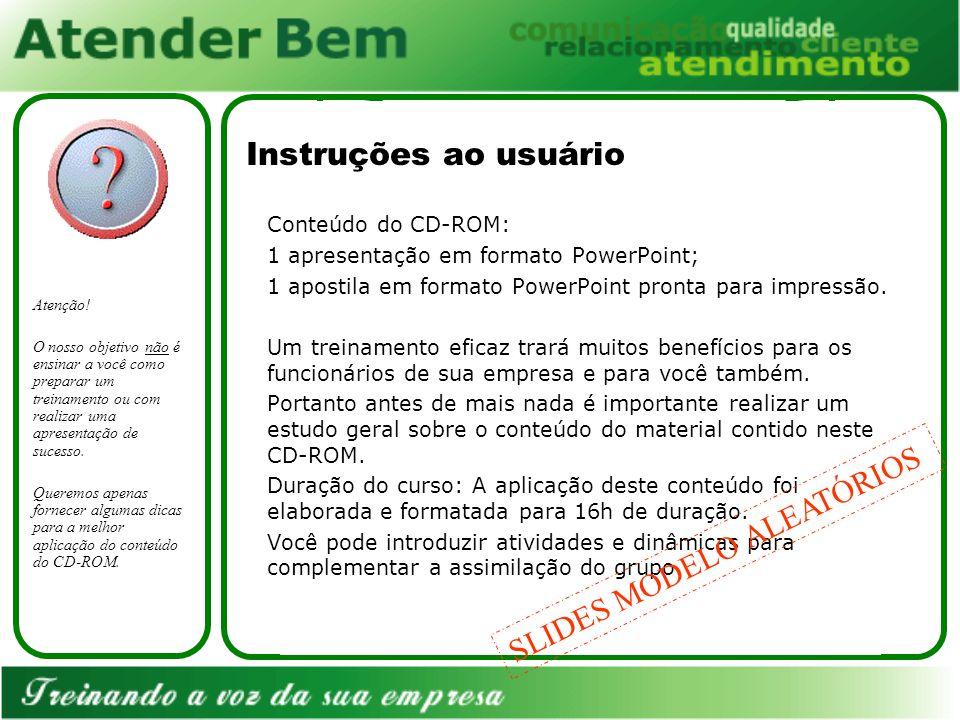Instruções ao usuário Conteúdo do CD-ROM: 1 apresentação em formato PowerPoint; 1 apostila em formato PowerPoint pronta para impressão.