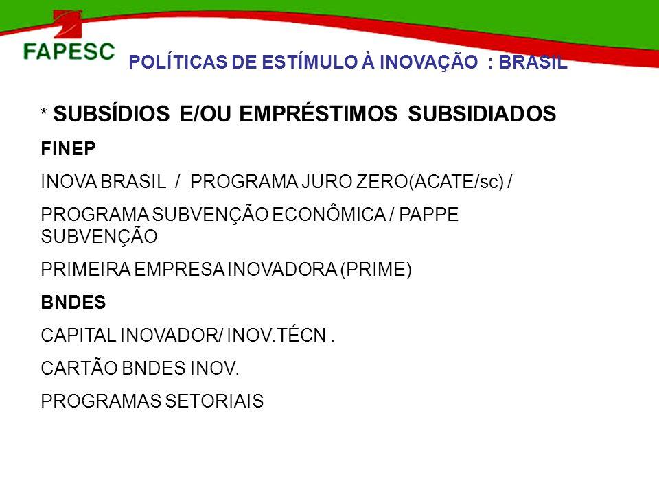 * SUBSÍDIOS E/OU EMPRÉSTIMOS SUBSIDIADOS FINEP INOVA BRASIL / PROGRAMA JURO ZERO(ACATE/sc) / PROGRAMA SUBVENÇÃO ECONÔMICA / PAPPE SUBVENÇÃO PRIMEIRA E