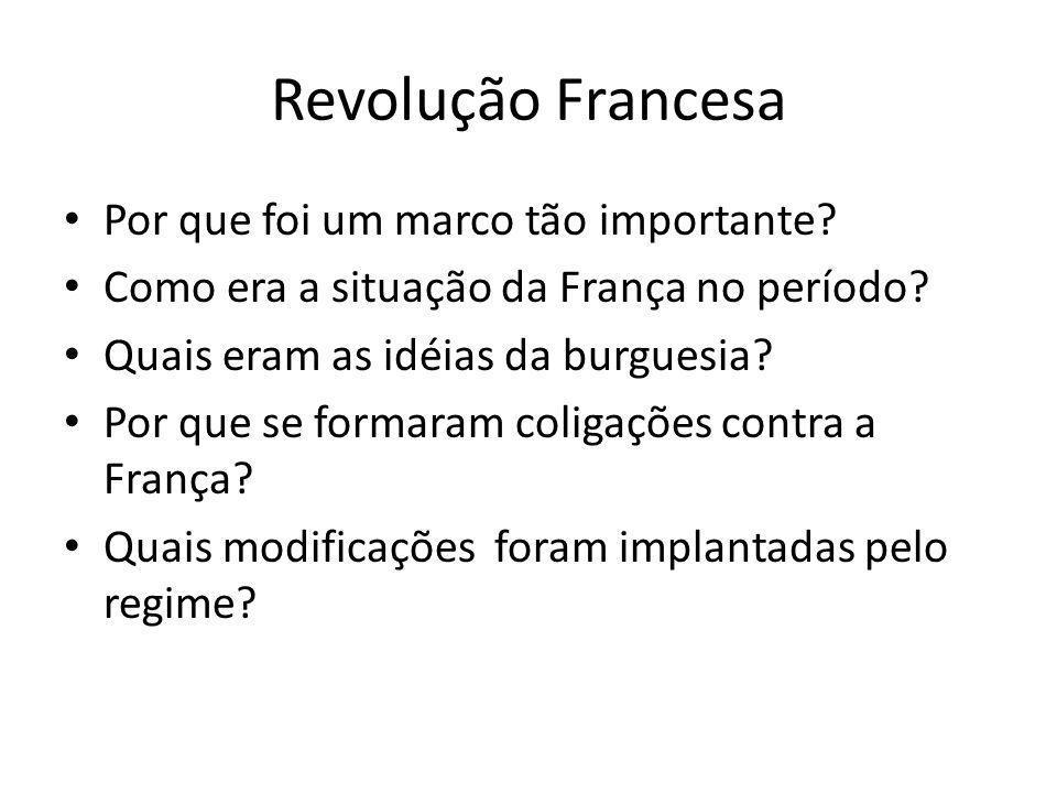 Revolução Francesa Por que foi um marco tão importante? Como era a situação da França no período? Quais eram as idéias da burguesia? Por que se formar