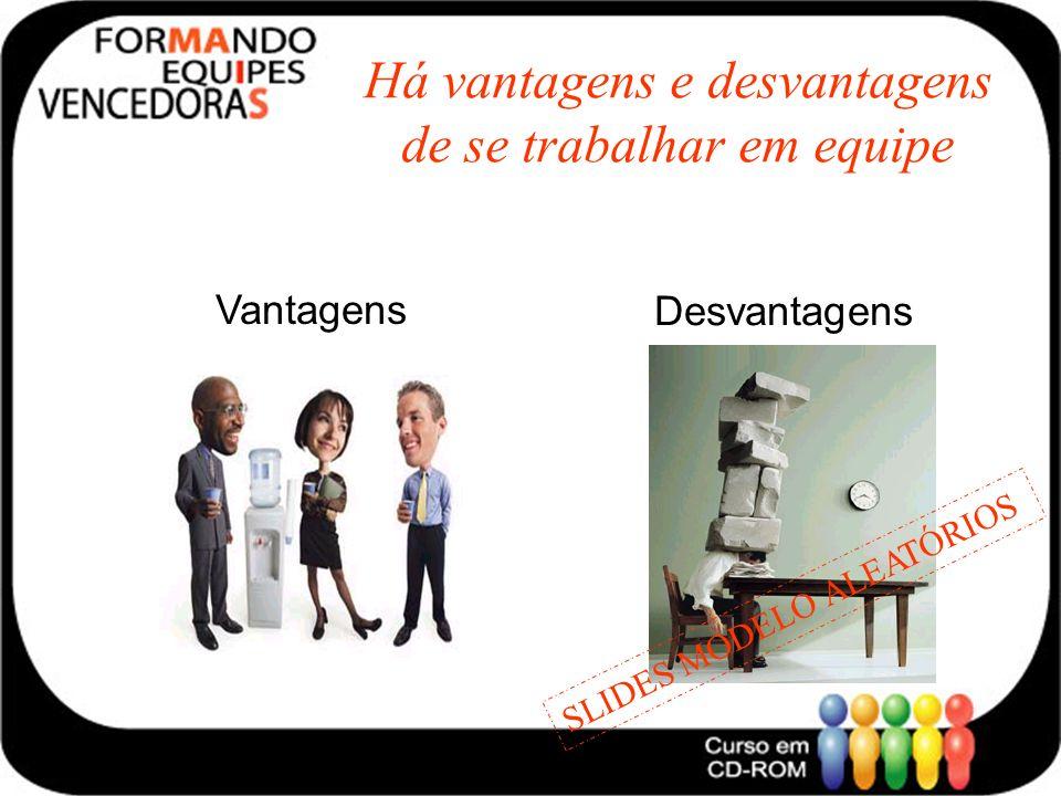 Há vantagens e desvantagens de se trabalhar em equipe Vantagens Desvantagens SLIDES MODELO ALEATÓRIOS