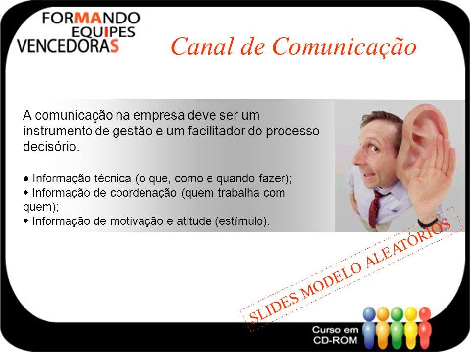 Canal de Comunicação A comunicação na empresa deve ser um instrumento de gestão e um facilitador do processo decisório. Informação técnica (o que, com