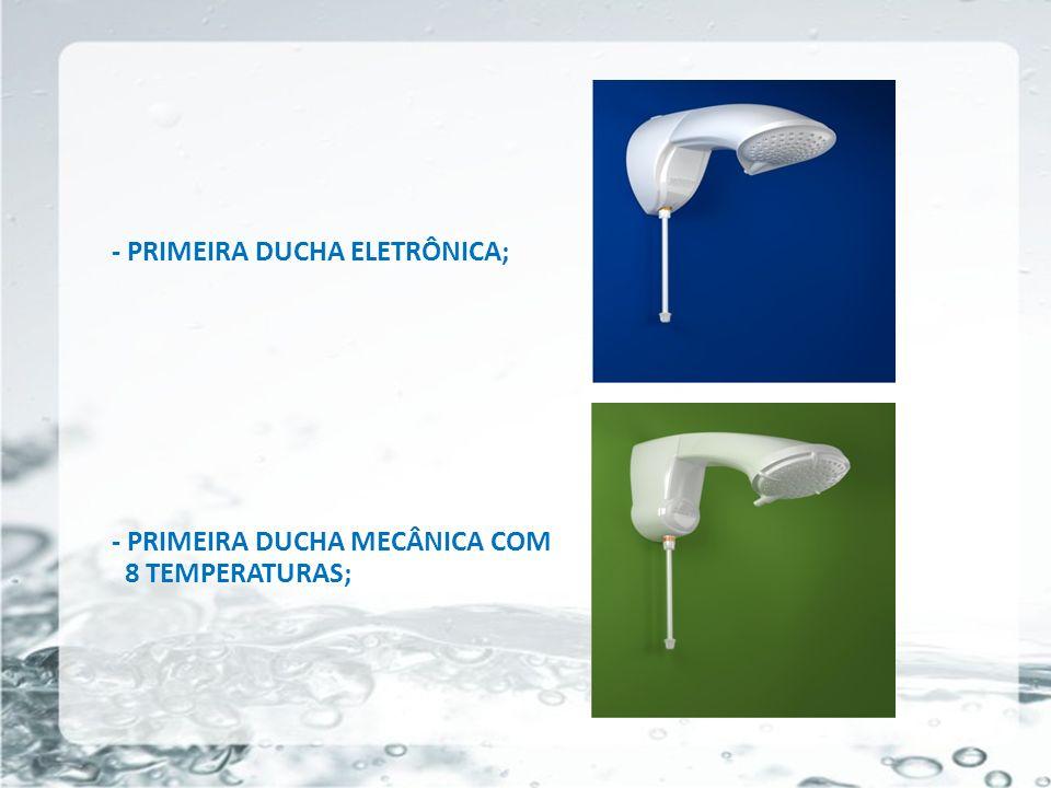 26/05/11 - PRIMEIRA DUCHA DIGITAL COM CONTROLE REMOTO; - PRIMEIRA TORNEIRA ELETRÔNICA;