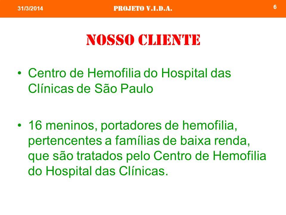 Projeto v.i.d.a. 6 31/3/2014 Nosso cliente Centro de Hemofilia do Hospital das Clínicas de São Paulo 16 meninos, portadores de hemofilia, pertencentes