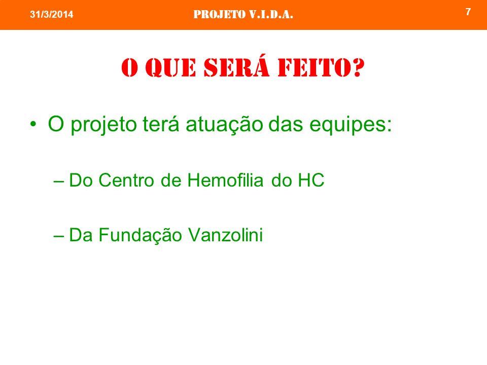 Projeto v.i.d.a. 7 31/3/2014 O que será feito? O projeto terá atuação das equipes: –Do Centro de Hemofilia do HC –Da Fundação Vanzolini