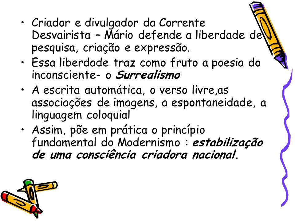 Criador e divulgador da Corrente Desvairista – Mário defende a liberdade de pesquisa, criação e expressão. Essa liberdade traz como fruto a poesia do
